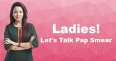 Ladies! Let's Talk Pap Smear